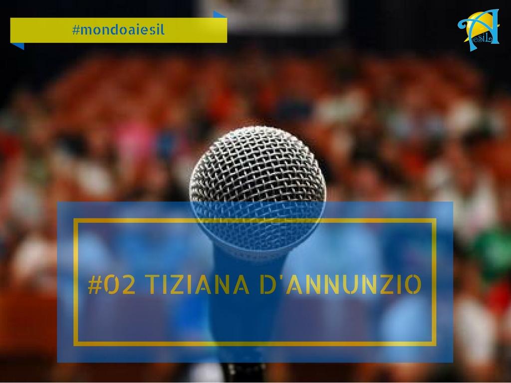 #mondoaiesil – Il pensiero di Tiziana D'Annunzio